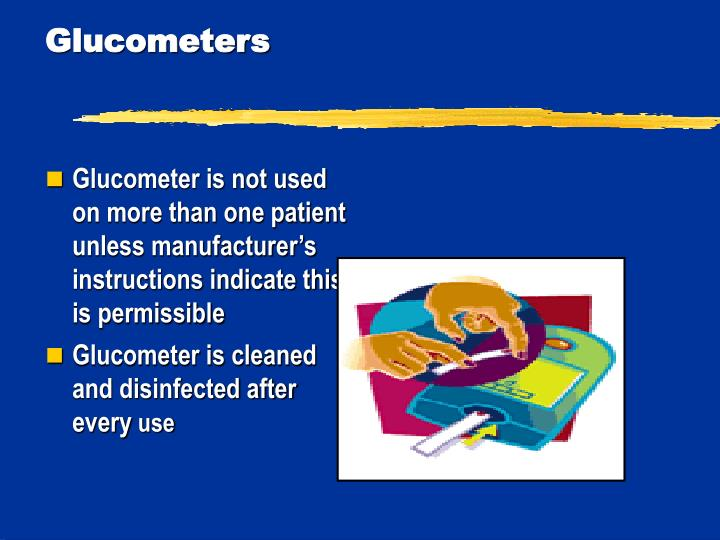 Glucometer is not used on more than one patient unless manufacturer's instructions indicate this is permissible