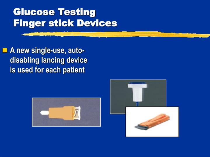 A new single-use, auto-disabling lancing device is used for each patient