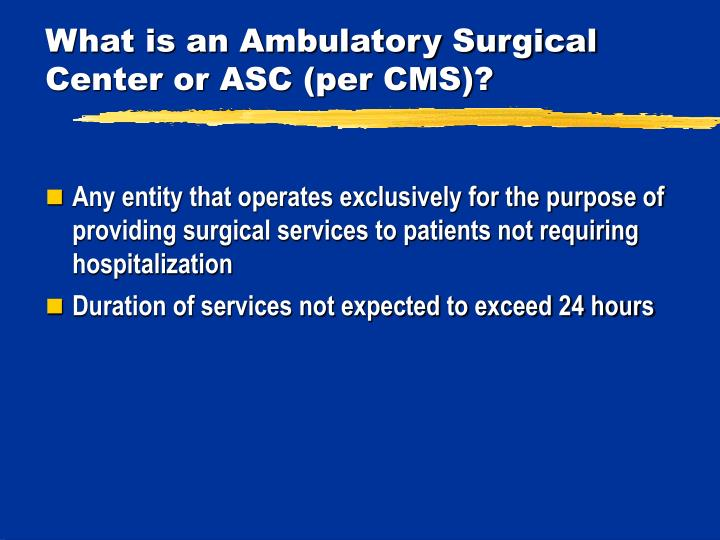 What is an Ambulatory Surgical Center or ASC (per CMS)?