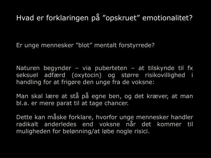 """Hvad er forklaringen på """"opskruet"""" emotionalitet?"""