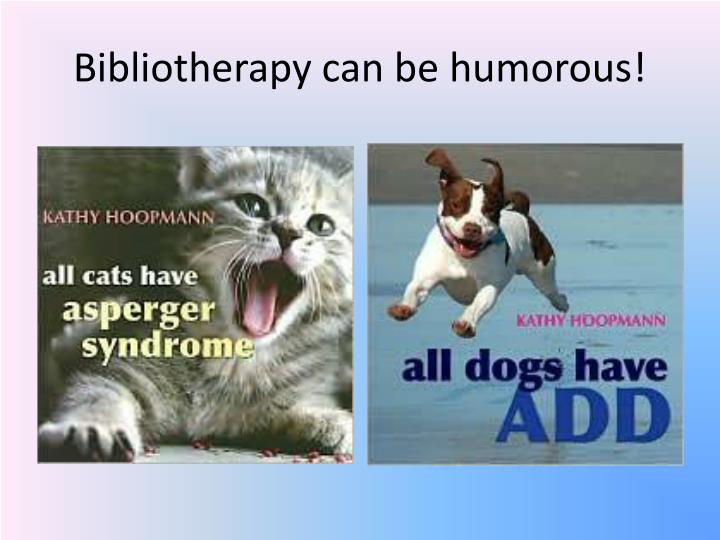 Bibliotherapy can be humorous!