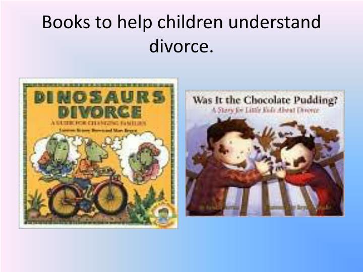 Books to help children understand divorce.