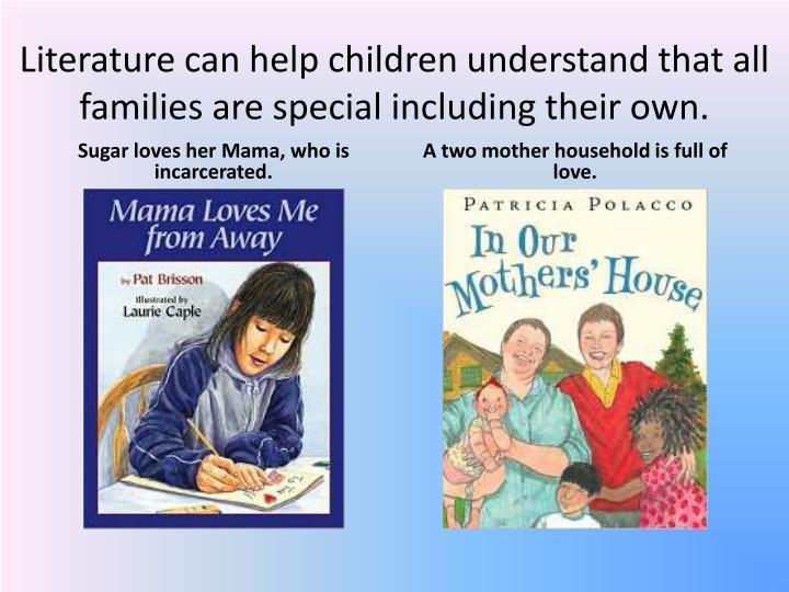 Literature can help children understand that all families are special including their own.