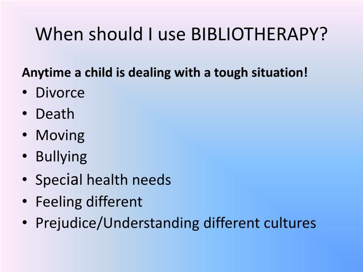 When should I use BIBLIOTHERAPY?