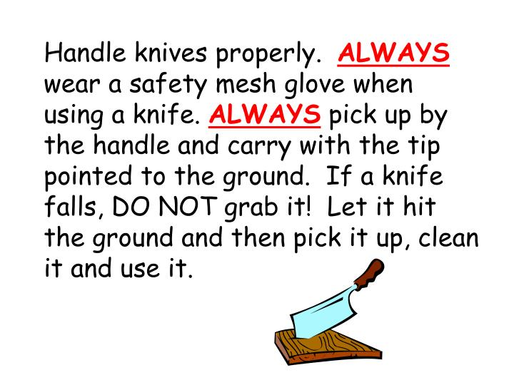 Handle knives properly.