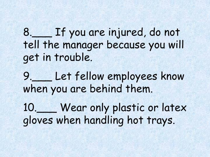 8.___ If you are injured, do not tell the manager because you will get in trouble.