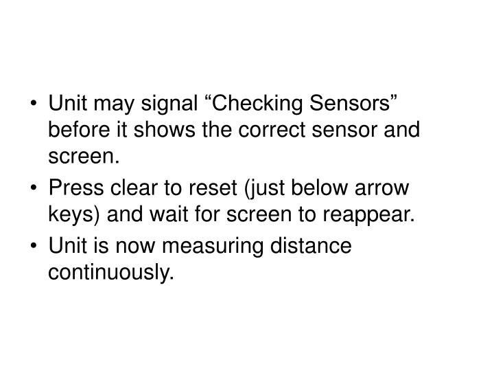 "Unit may signal ""Checking Sensors"" before it shows the correct sensor and screen."