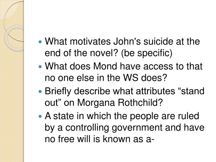 What motivates John's suicide at the end of the novel