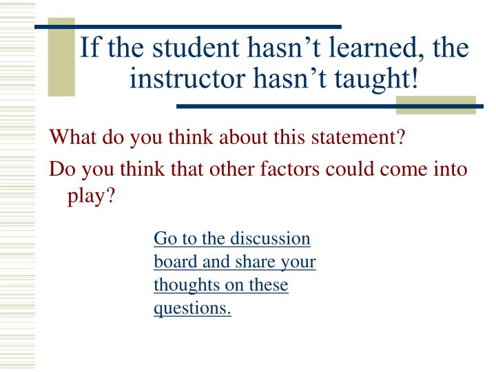 If the student hasn t learned the instructor hasn t taught