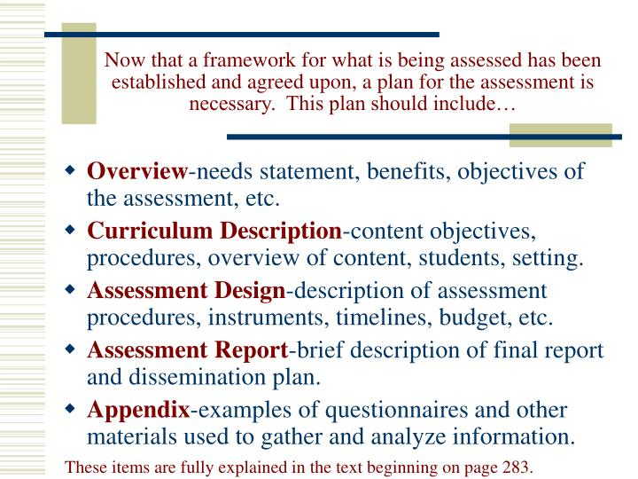 Now that a framework for what is being assessed has been established and agreed upon, a plan for the assessment is necessary.  This plan should include…