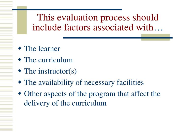 This evaluation process should include factors associated with