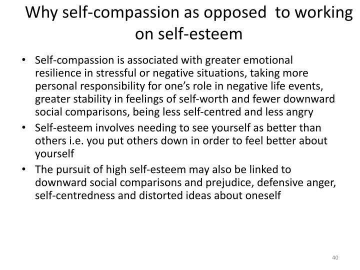 Why self-compassion as opposed  to working on self-esteem