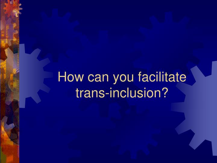 How can you facilitate