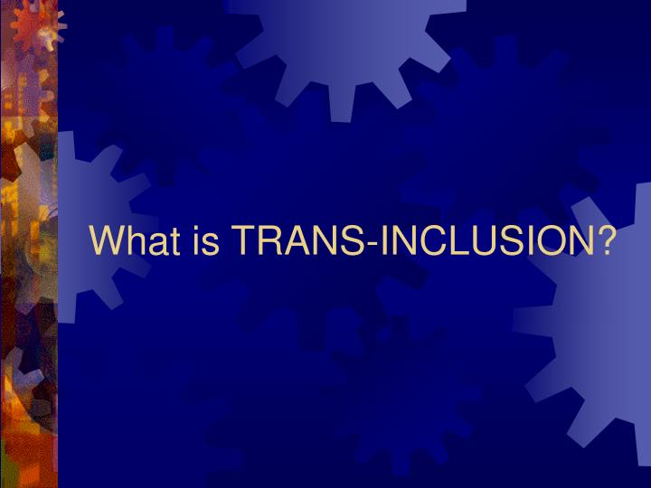What is TRANS-INCLUSION?