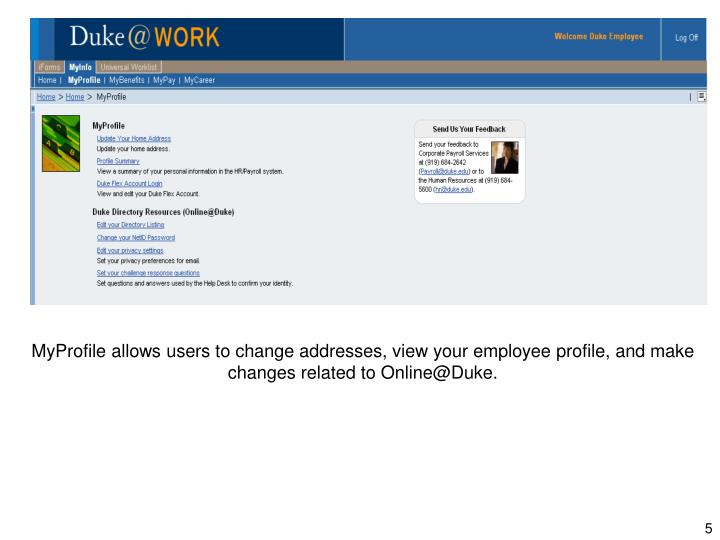 MyProfile allows users to change addresses, view your employee profile, and make changes related to Online@Duke.