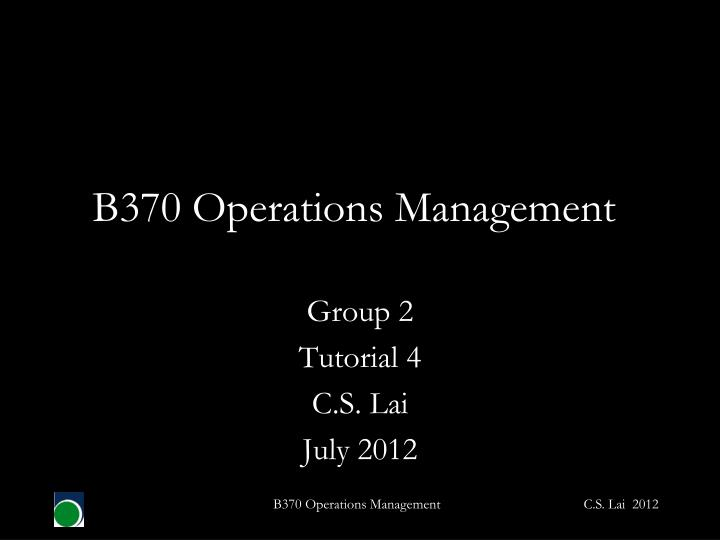 B370 operations management
