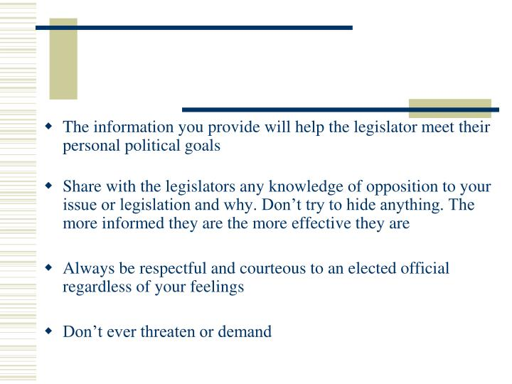 The information you provide will help the legislator meet their personal political goals