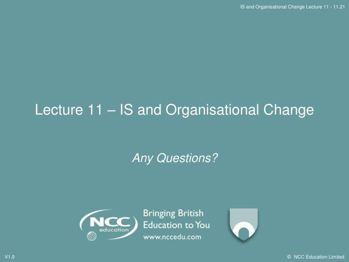 Lecture 11 – IS and Organisational Change