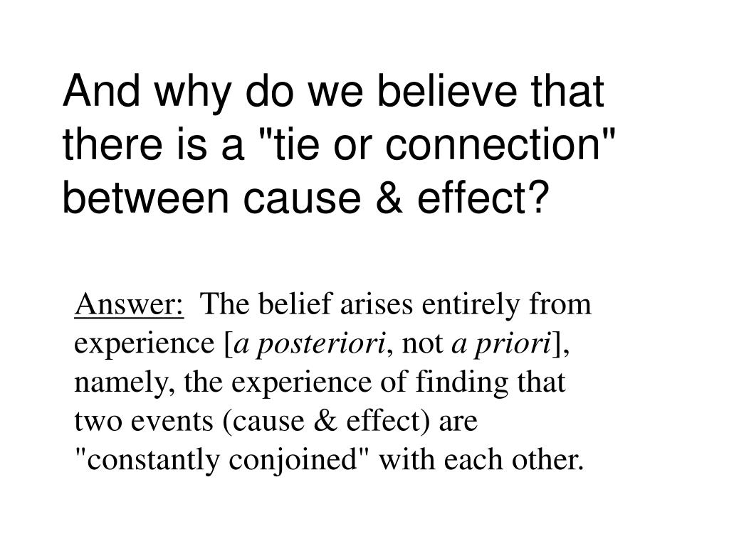 "And why do we believe that there is a ""tie or connection"" between cause & effect?"