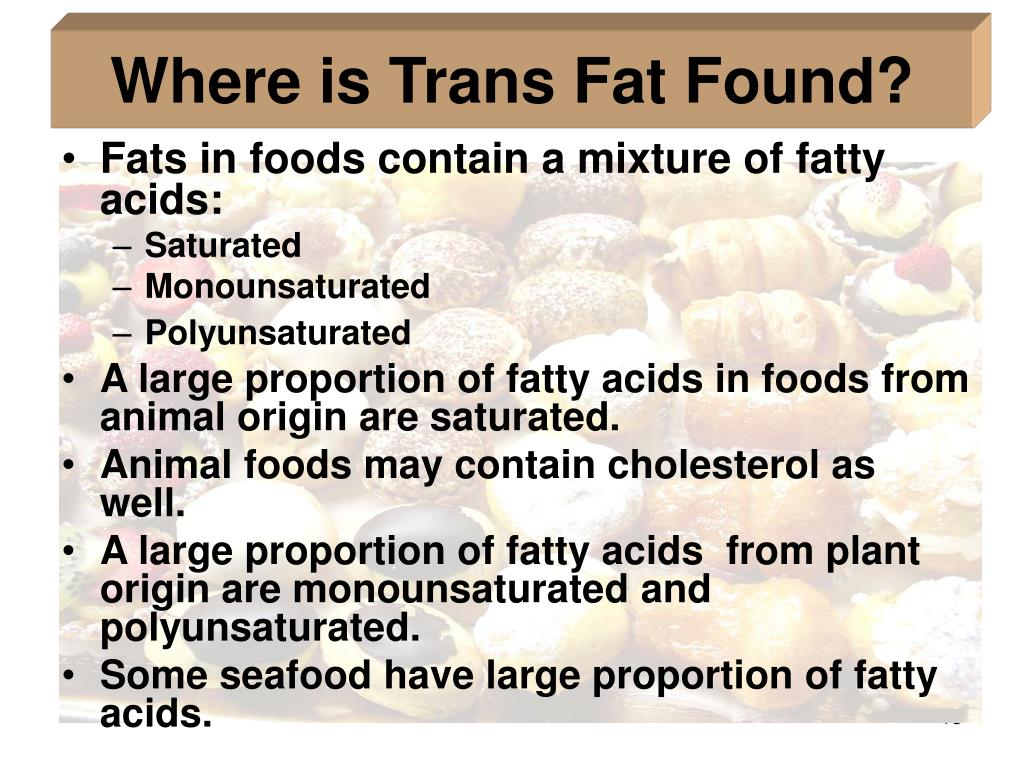 Fats in foods contain a mixture of fatty acids: