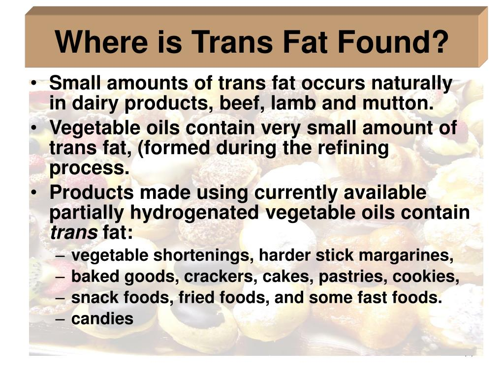 Small amounts of trans fat occurs naturally in dairy products, beef, lamb and mutton.