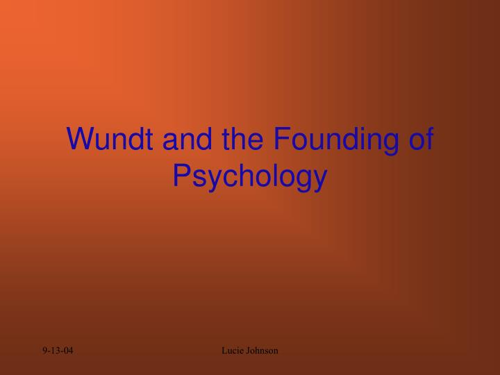 Wundt and the founding of psychology