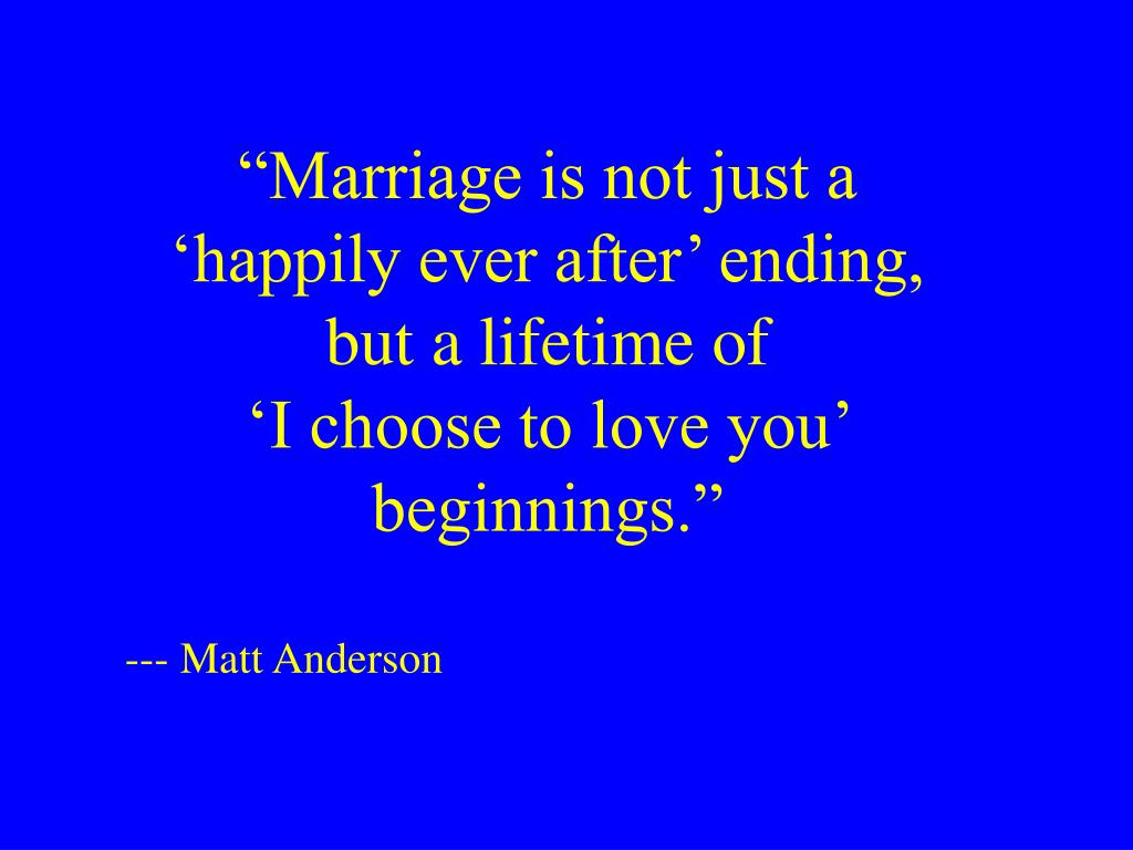"""""""Marriage is not just a 'happily ever after' ending, but a lifetime of"""