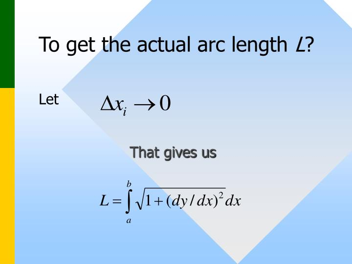 To get the actual arc length