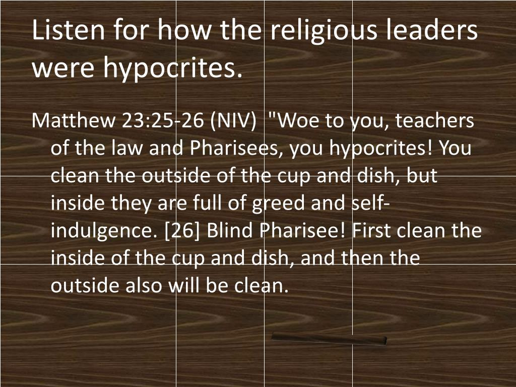 Listen for how the religious leaders were hypocrites.