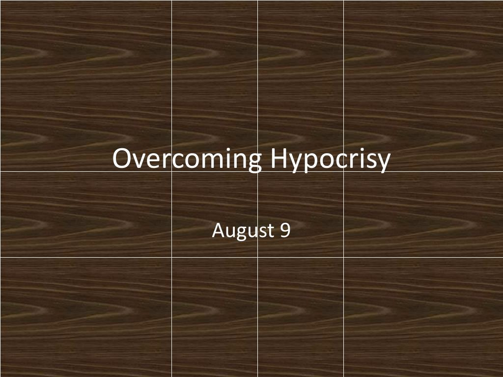 Overcoming Hypocrisy