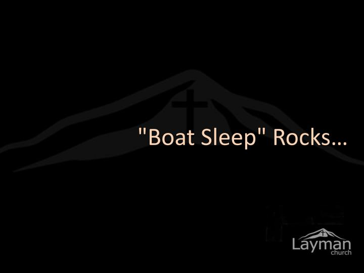 """Boat Sleep"" Rocks…"