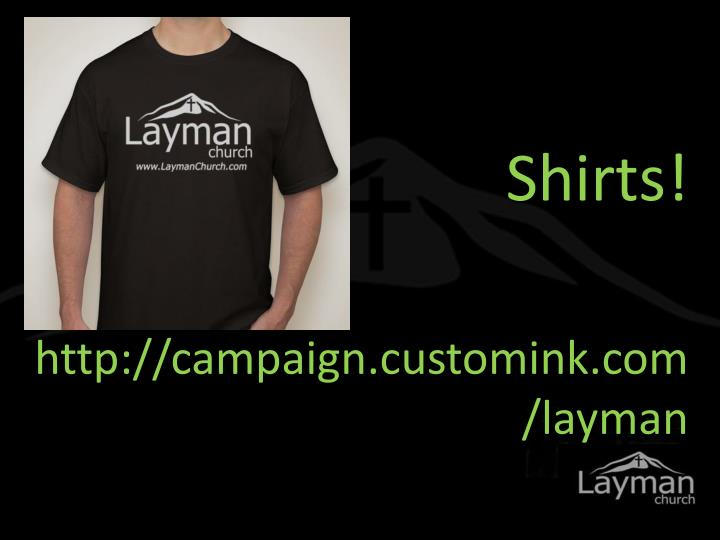 http://campaign.customink.com/layman