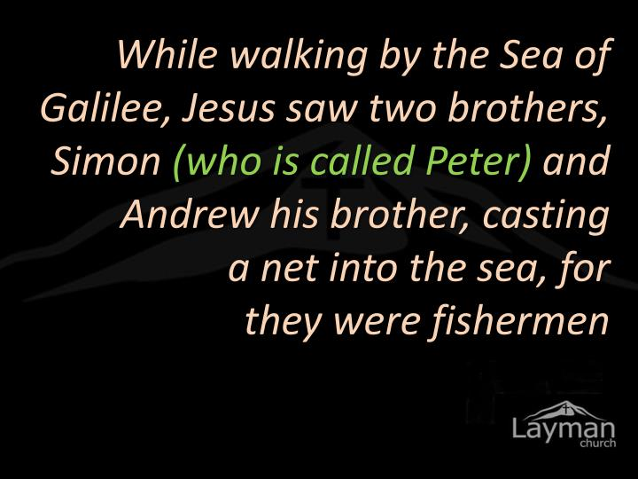 While walking by the Sea of Galilee, Jesus saw two brothers, Simon