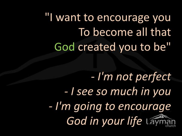 """I want to encourage you"