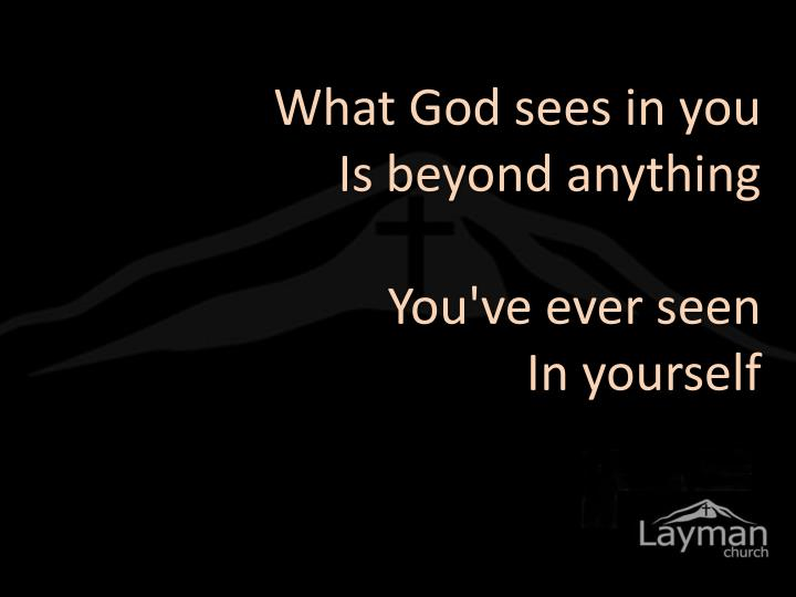 What God sees in you