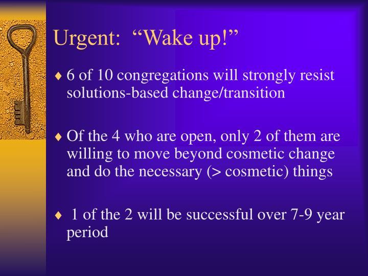 """Urgent:  """"Wake up!"""""""