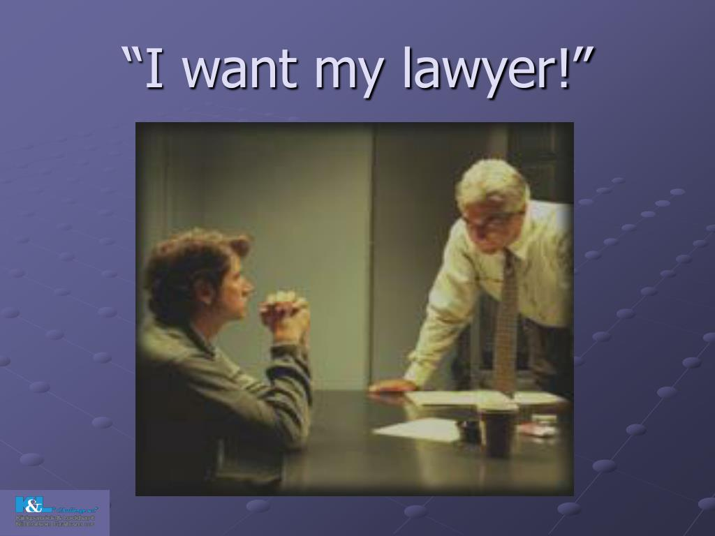 """I want my lawyer!"""