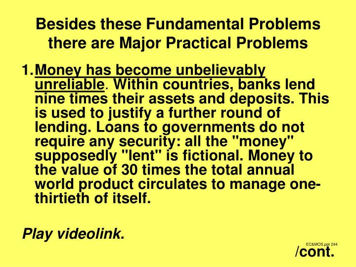 Besides these Fundamental Problems there are Major Practical Problems