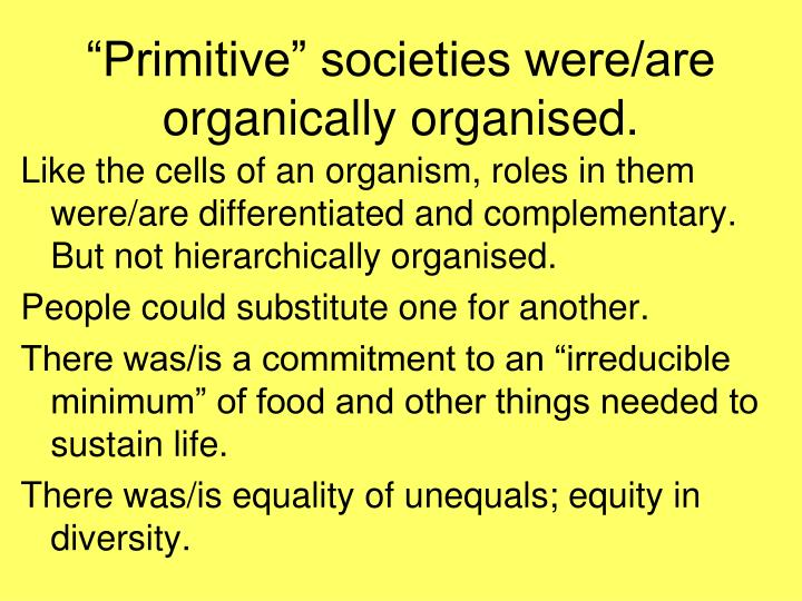 """Primitive"" societies were/are organically organised."