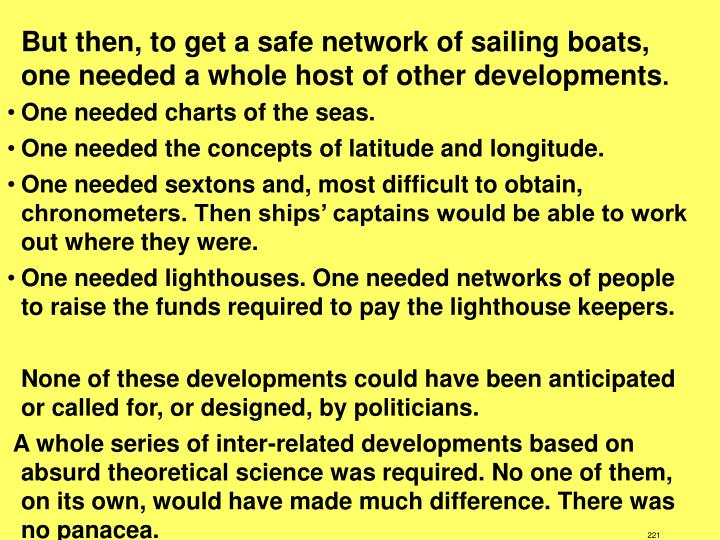 But then, to get a safe network of sailing boats, one needed a whole host of other developments