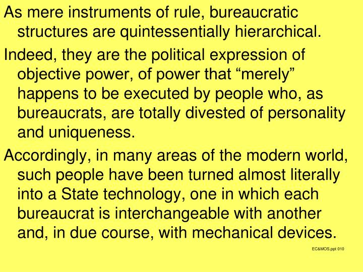 As mere instruments of rule, bureaucratic structures are quintessentially hierarchical.