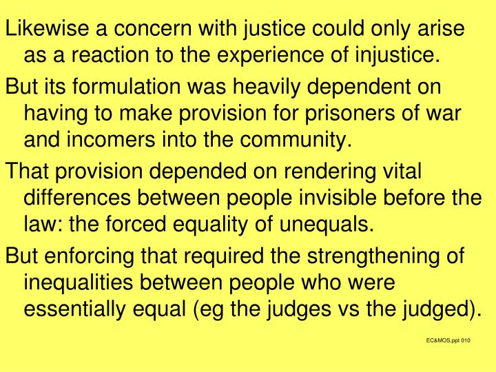 Likewise a concern with justice could only arise as a reaction to the experience of injustice.