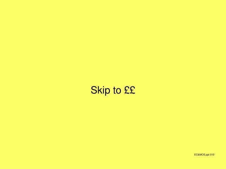 Skip to ££