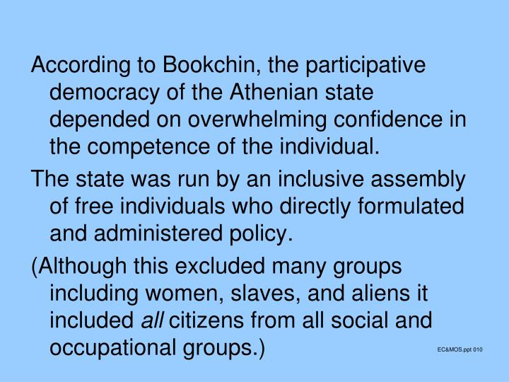 According to Bookchin, the participative democracy of the Athenian state depended on overwhelming confidence in the competence of the individual.