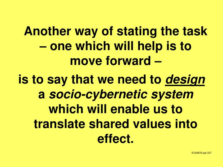 Another way of stating the task – one which will help is to move forward –