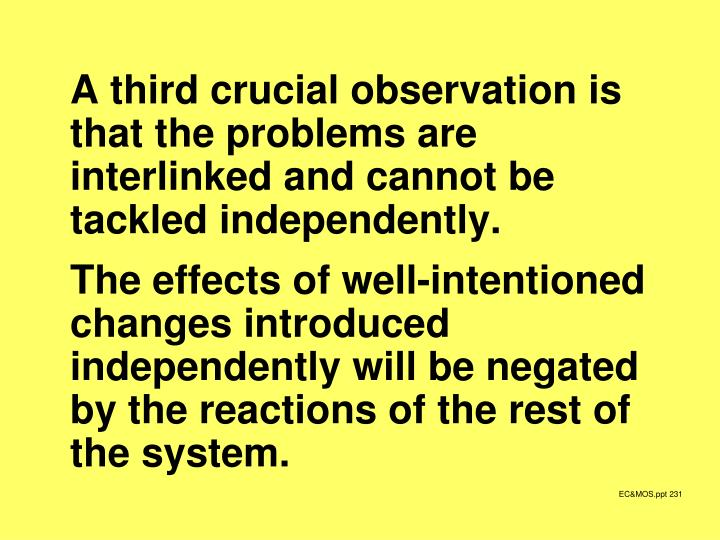 A third crucial observation is that the problems are interlinked and cannot be tackled independently.