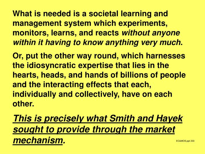 What is needed is a societal learning and management system which experiments, monitors, learns, and reacts