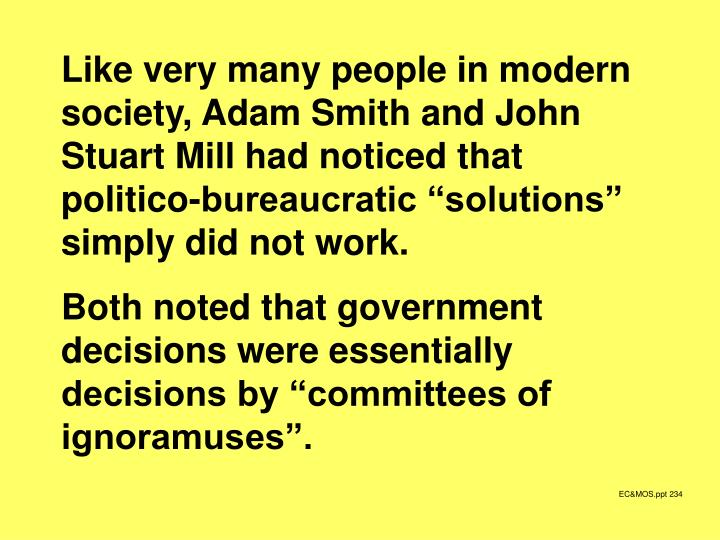 "Like very many people in modern society, Adam Smith and John Stuart Mill had noticed that politico-bureaucratic ""solutions"" simply did not work."