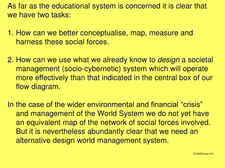 As far as the educational system is concerned it is clear that we have two tasks: