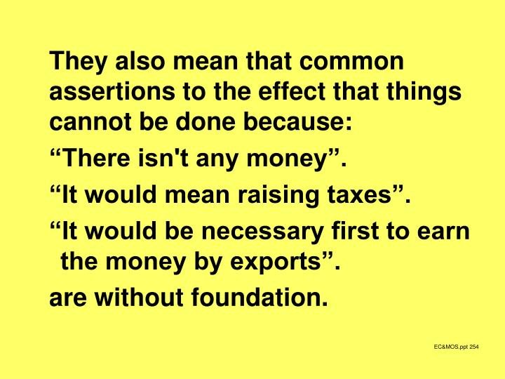 They also mean that common assertions to the effect that things cannot be done because: